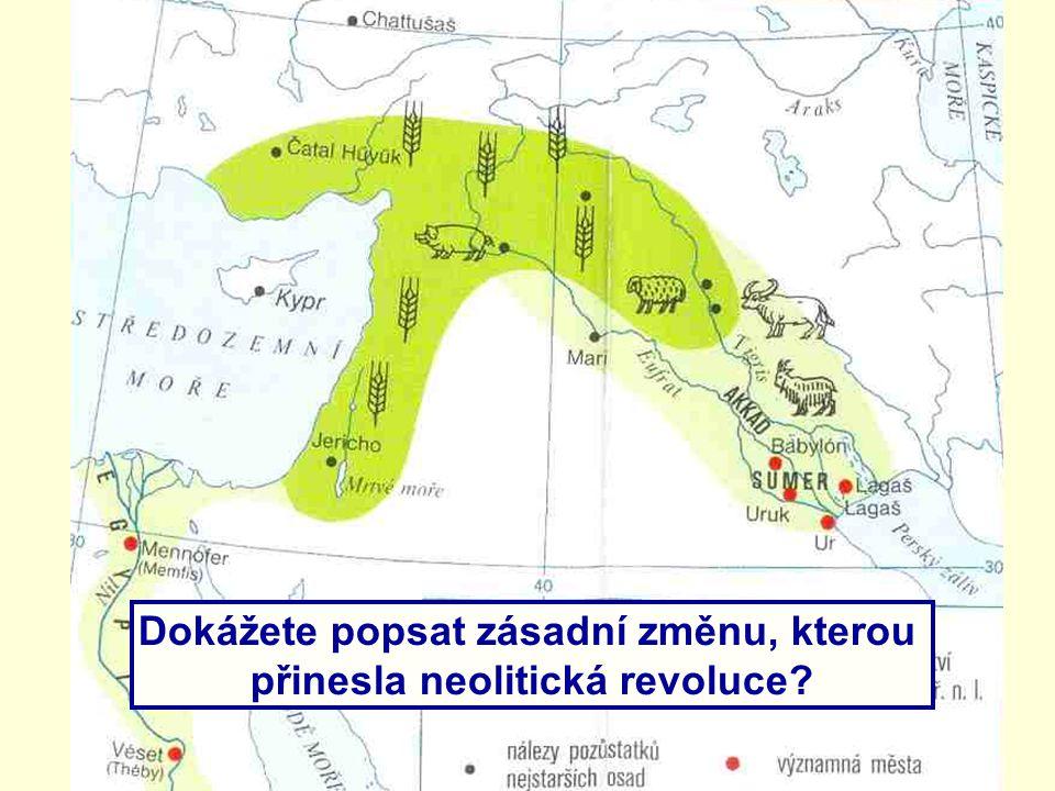 Dokážete popsat zásadní změnu, kterou přinesla neolitická revoluce