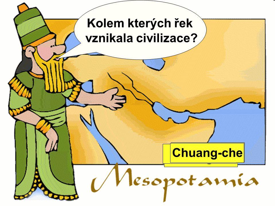 Kolem kterých řek vznikala civilizace Nil Chuang-che Tigris Eufrat Ganga