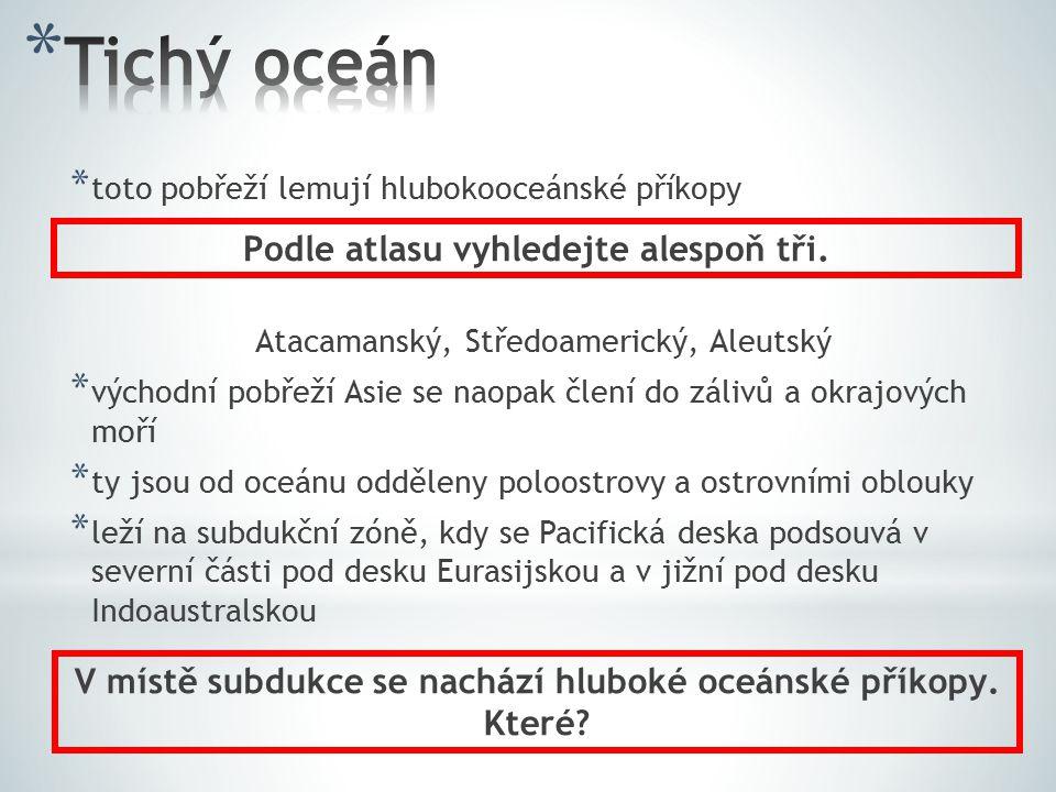 Tichý oceán Podle atlasu vyhledejte alespoň tři.