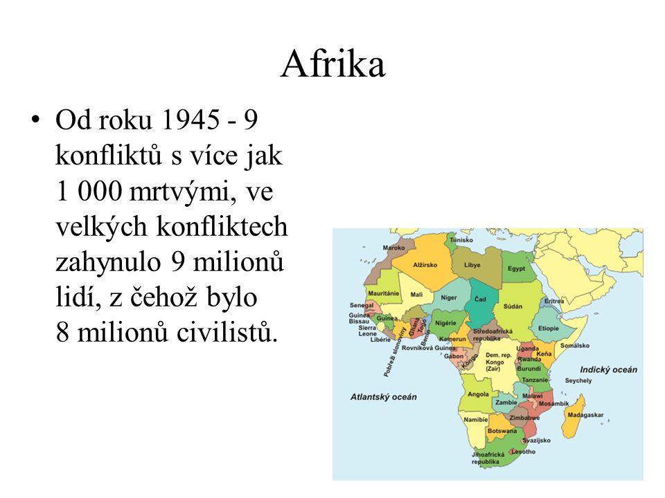 Afrika Od roku 1945 - 9 konfliktů s více jak 1 000 mrtvými, ve velkých konfliktech zahynulo 9 milionů lidí, z čehož bylo 8 milionů civilistů.