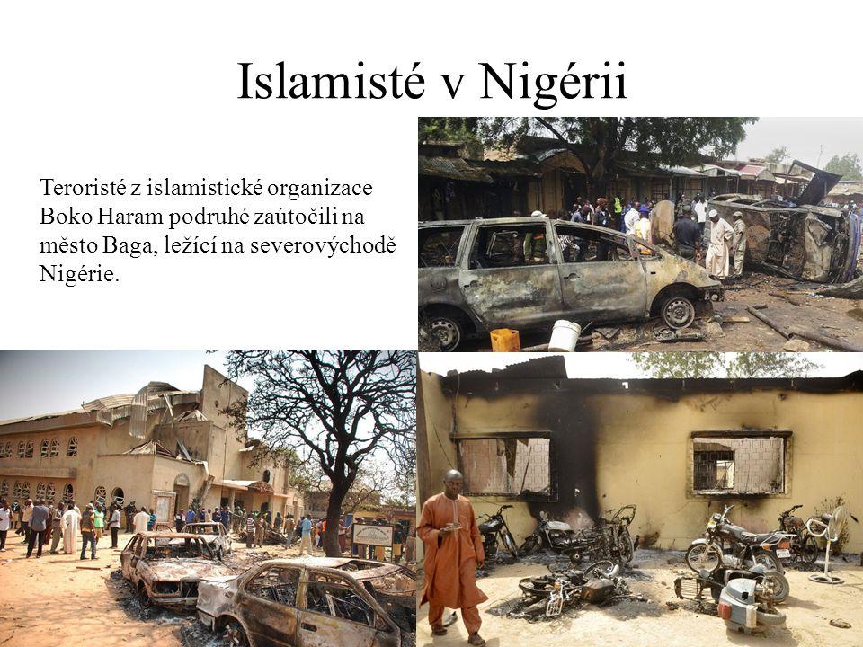 Islamisté v Nigérii Teroristé z islamistické organizace Boko Haram podruhé zaútočili na město Baga, ležící na severovýchodě Nigérie.