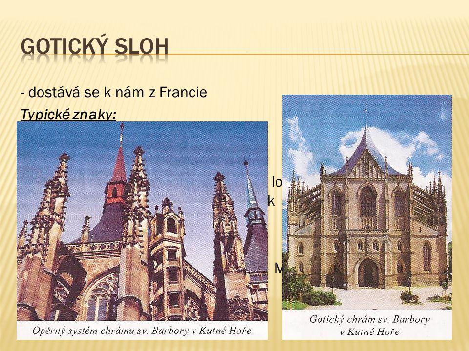 Gotický sloh - dostává se k nám z Francie Typické znaky:
