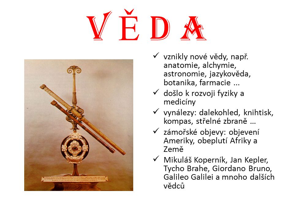 V Ě D A vznikly nové vědy, např. anatomie, alchymie, astronomie, jazykověda, botanika, farmacie ...