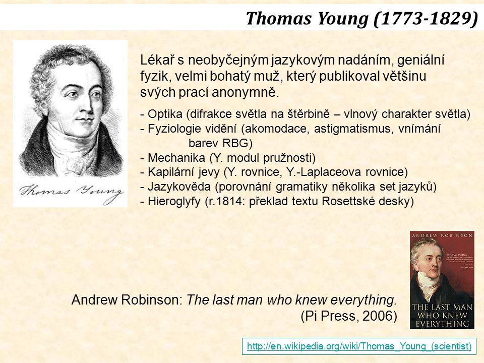 Thomas Young (1773-1829) Lékař s neobyčejným jazykovým nadáním, geniální. fyzik, velmi bohatý muž, který publikoval většinu.