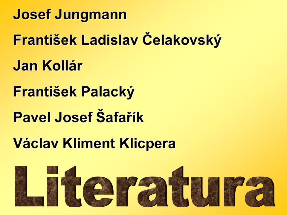 Josef Jungmann František Ladislav Čelakovský. Jan Kollár. František Palacký. Pavel Josef Šafařík.