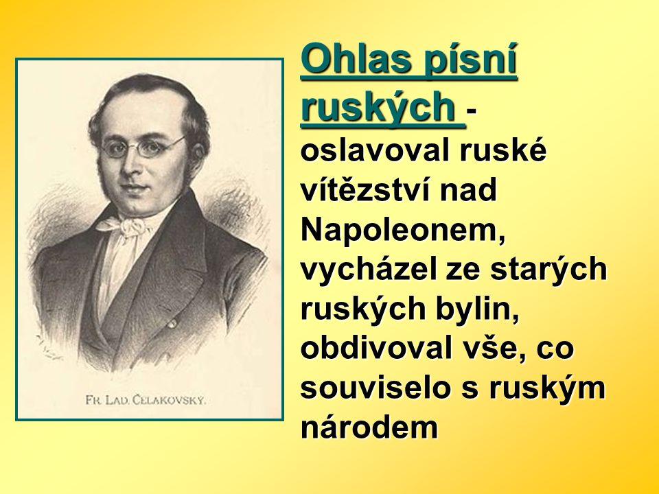 Ohlas písní ruských - oslavoval ruské vítězství nad Napoleonem, vycházel ze starých ruských bylin, obdivoval vše, co souviselo s ruským národem