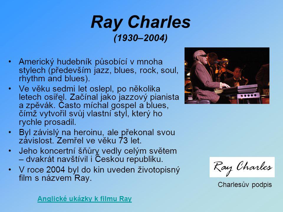 Ray Charles (1930–2004) Americký hudebník působící v mnoha stylech (především jazz, blues, rock, soul, rhythm and blues).