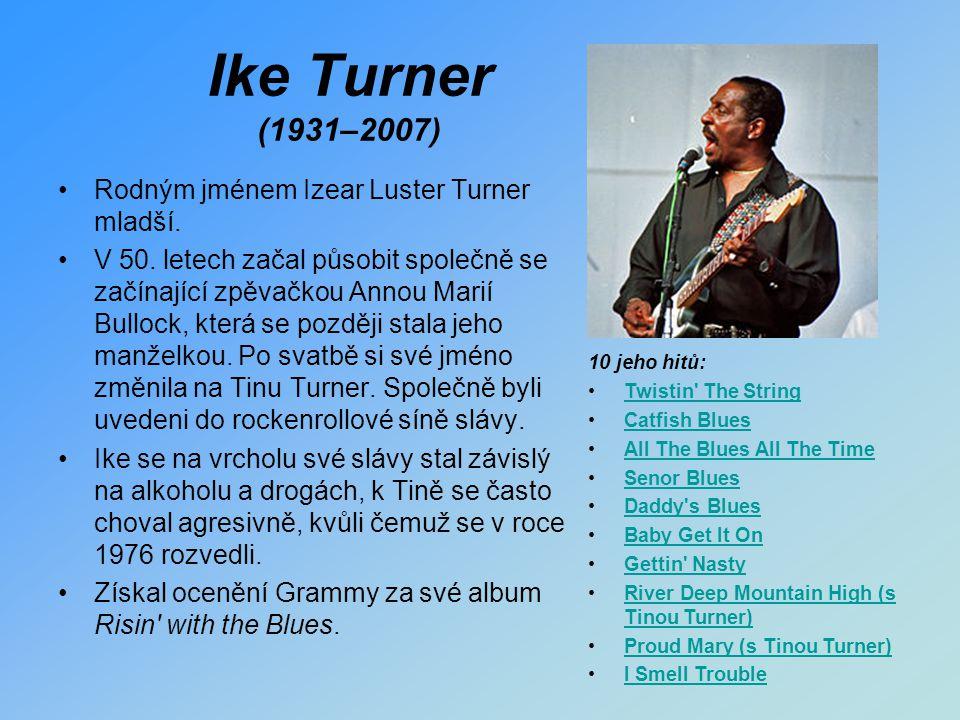 Ike Turner (1931–2007) Rodným jménem Izear Luster Turner mladší.