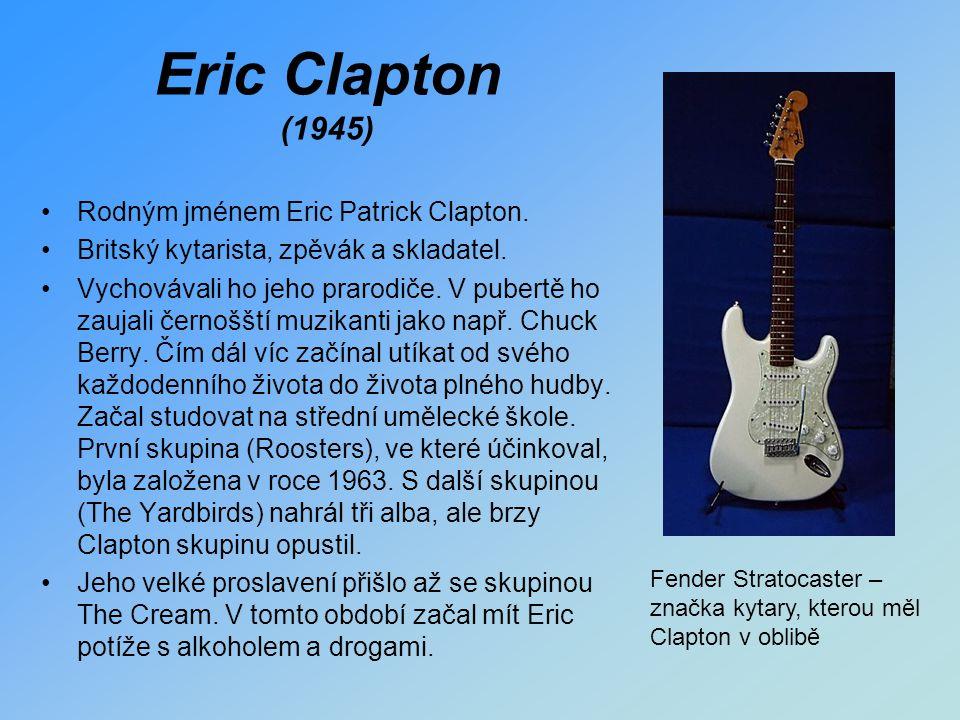 Eric Clapton (1945) Rodným jménem Eric Patrick Clapton.