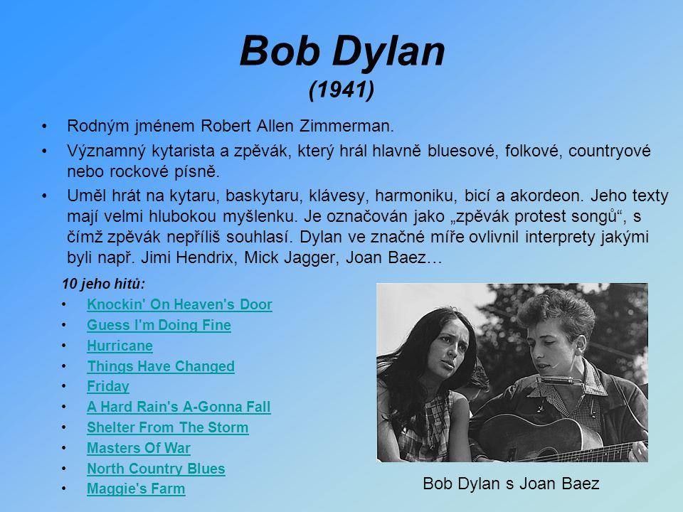 Bob Dylan (1941) Rodným jménem Robert Allen Zimmerman.