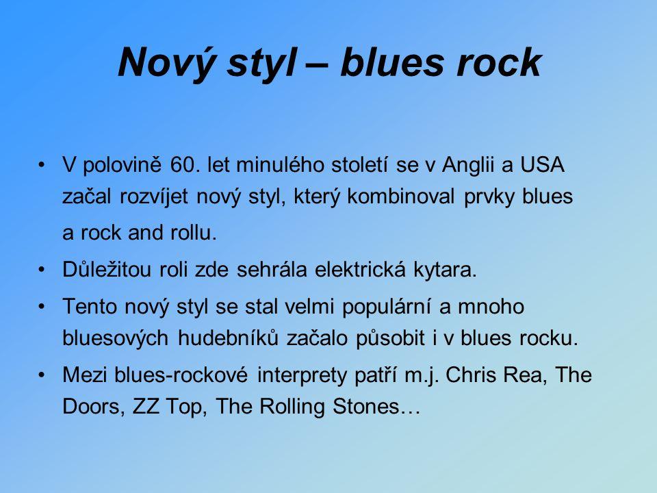 Nový styl – blues rock V polovině 60. let minulého století se v Anglii a USA začal rozvíjet nový styl, který kombinoval prvky blues.