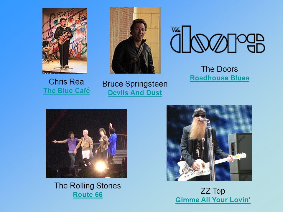 The Doors Chris Rea Bruce Springsteen The Rolling Stones ZZ Top