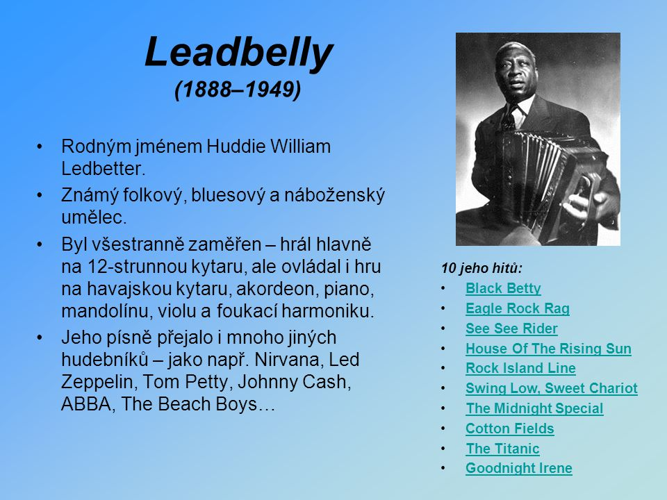 Leadbelly (1888–1949) Rodným jménem Huddie William Ledbetter.