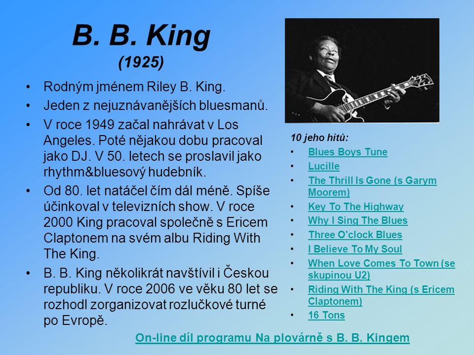 B. B. King (1925) Rodným jménem Riley B. King.