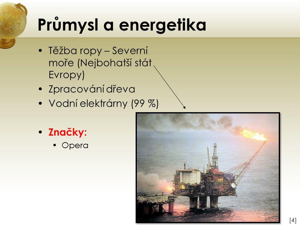 Průmysl a energetika Těžba ropy – Severní moře (Nejbohatší stát Evropy) Zpracování dřeva. Vodní elektrárny (99 %)