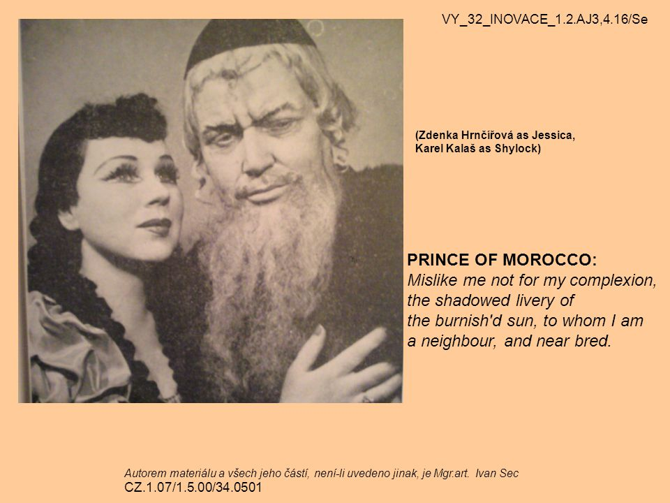 PRINCE OF MOROCCO: Mislike me not for my complexion,