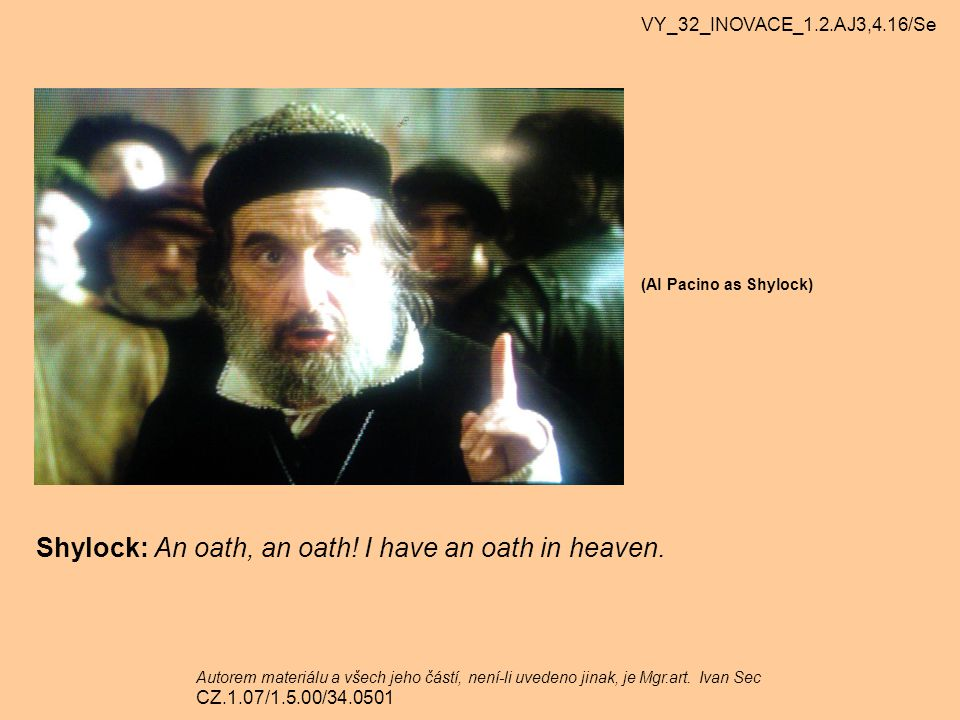 Shylock: An oath, an oath! I have an oath in heaven.