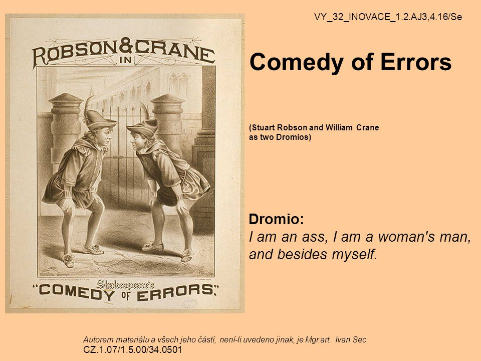Comedy of Errors Dromio: I am an ass, I am a woman s man,