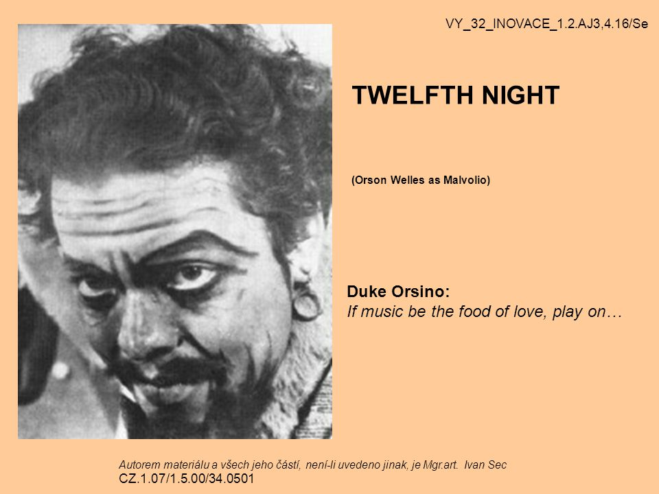 TWELFTH NIGHT Duke Orsino: If music be the food of love, play on…
