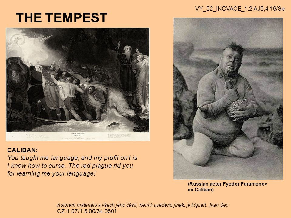 THE TEMPEST CALIBAN: You taught me language, and my profit on't is