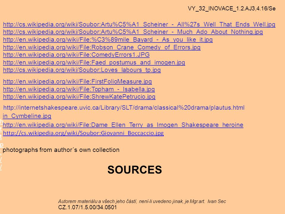 VY_32_INOVACE_1.2.AJ3,4.16/Se http://cs.wikipedia.org/wiki/Soubor:Artu%C5%A1_Scheiner_-_All%27s_Well_That_Ends_Well.jpg.