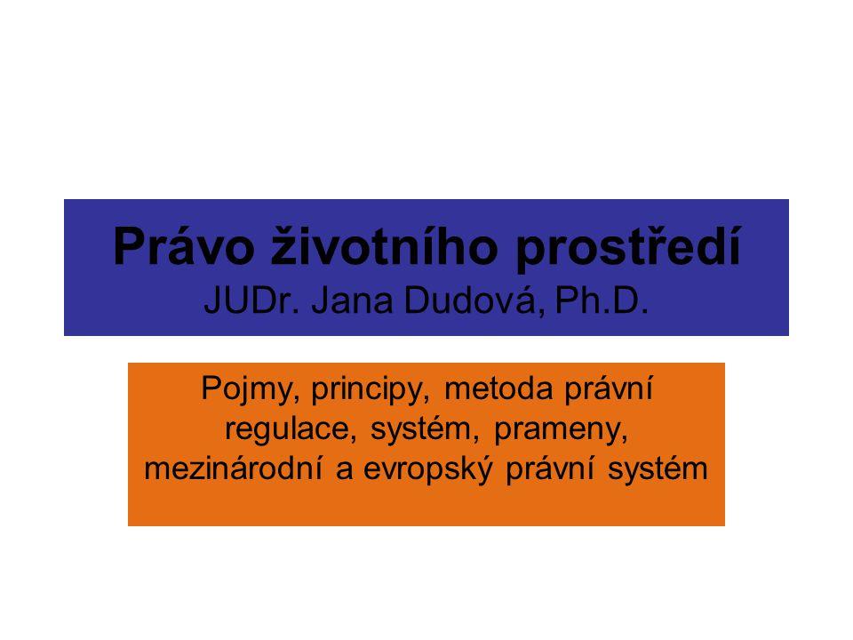 Právo životního prostředí JUDr. Jana Dudová, Ph.D.