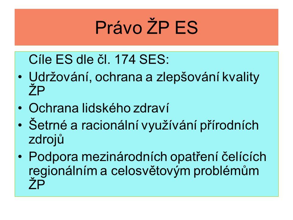 Právo ŽP ES Cíle ES dle čl. 174 SES: