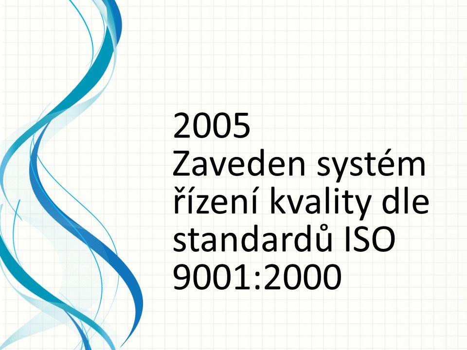2005 Zaveden systém řízení kvality dle standardů ISO 9001:2000