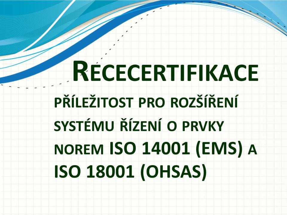 Rececertifikace příležitost pro rozšíření systému řízení o prvky norem ISO 14001 (EMS) a ISO 18001 (OHSAS)