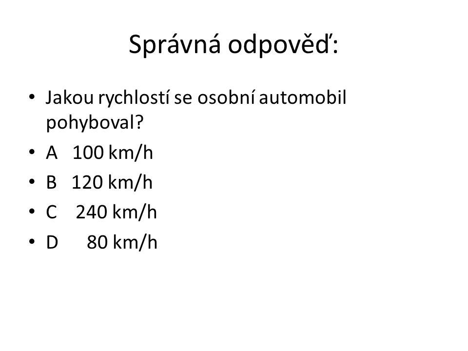 Správná odpověď: Jakou rychlostí se osobní automobil pohyboval