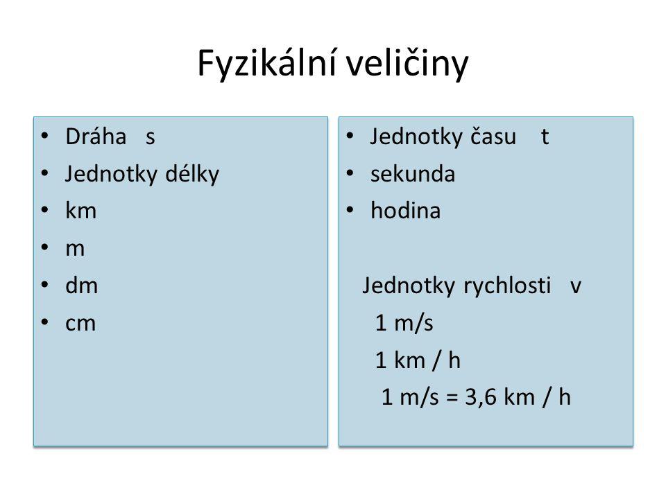 Fyzikální veličiny Dráha s Jednotky délky km m dm cm Jednotky času t