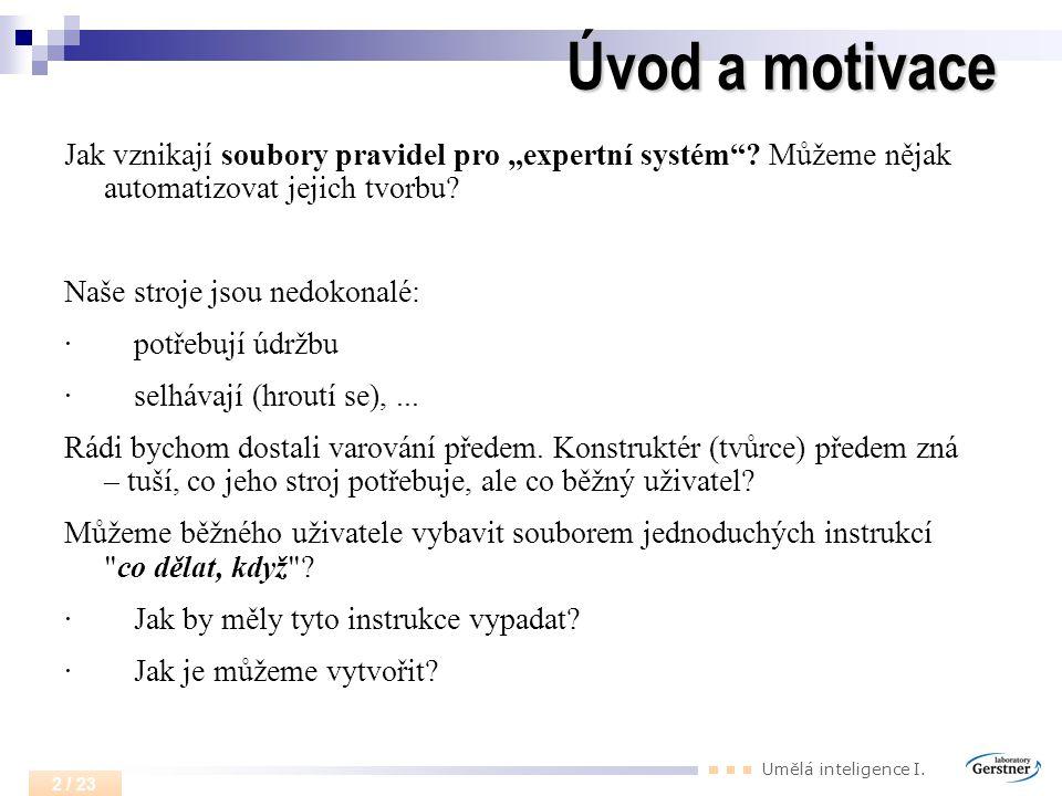 """Úvod a motivace Jak vznikají soubory pravidel pro """"expertní systém Můžeme nějak automatizovat jejich tvorbu"""
