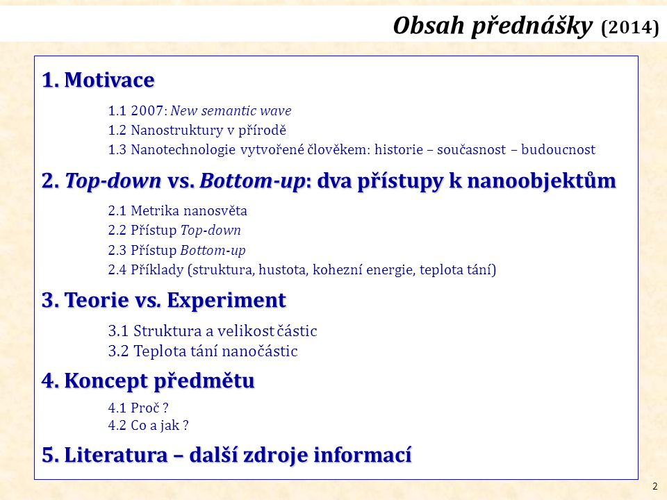 Obsah přednášky (2014) 1. Motivace