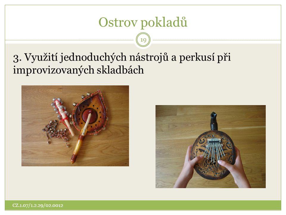Ostrov pokladů 3. Využití jednoduchých nástrojů a perkusí při improvizovaných skladbách.