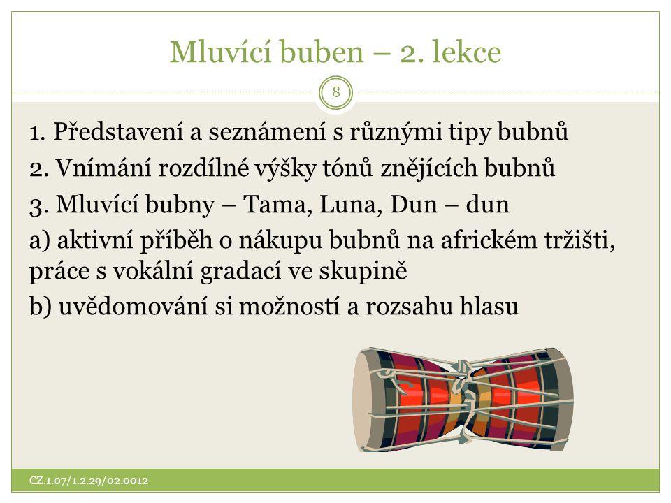 Mluvící buben – 2. lekce 1. Představení a seznámení s různými tipy bubnů. 2. Vnímání rozdílné výšky tónů znějících bubnů.