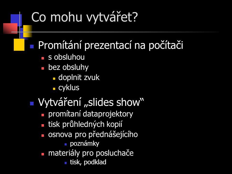 Co mohu vytvářet Promítání prezentací na počítači