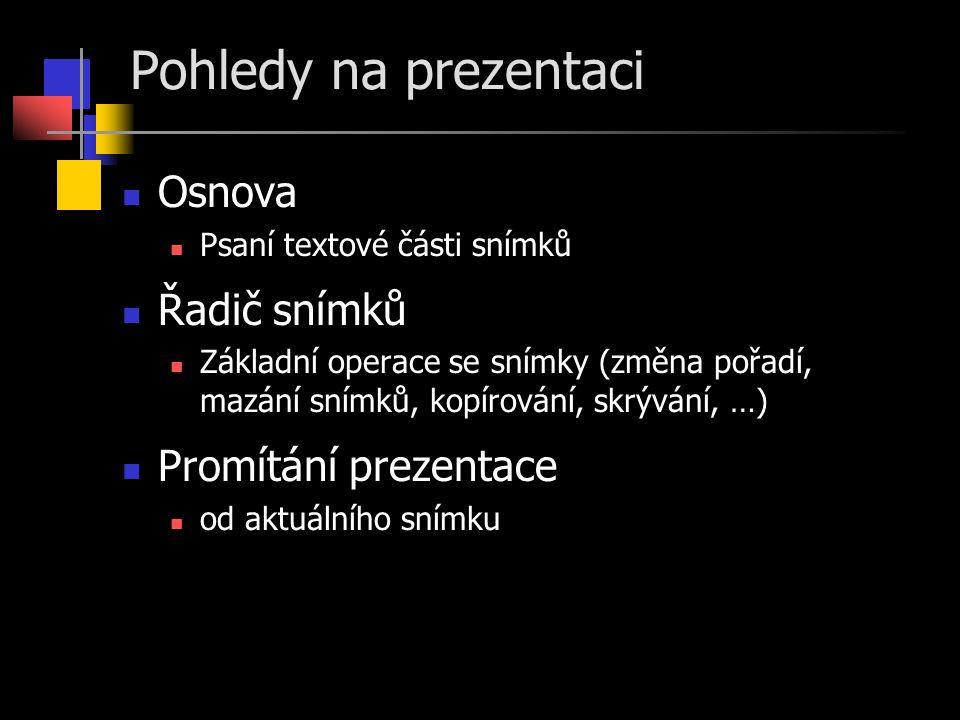 Pohledy na prezentaci Osnova Řadič snímků Promítání prezentace