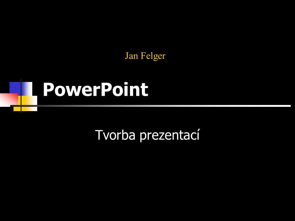 Jan Felger PowerPoint pokus Tvorba prezentací