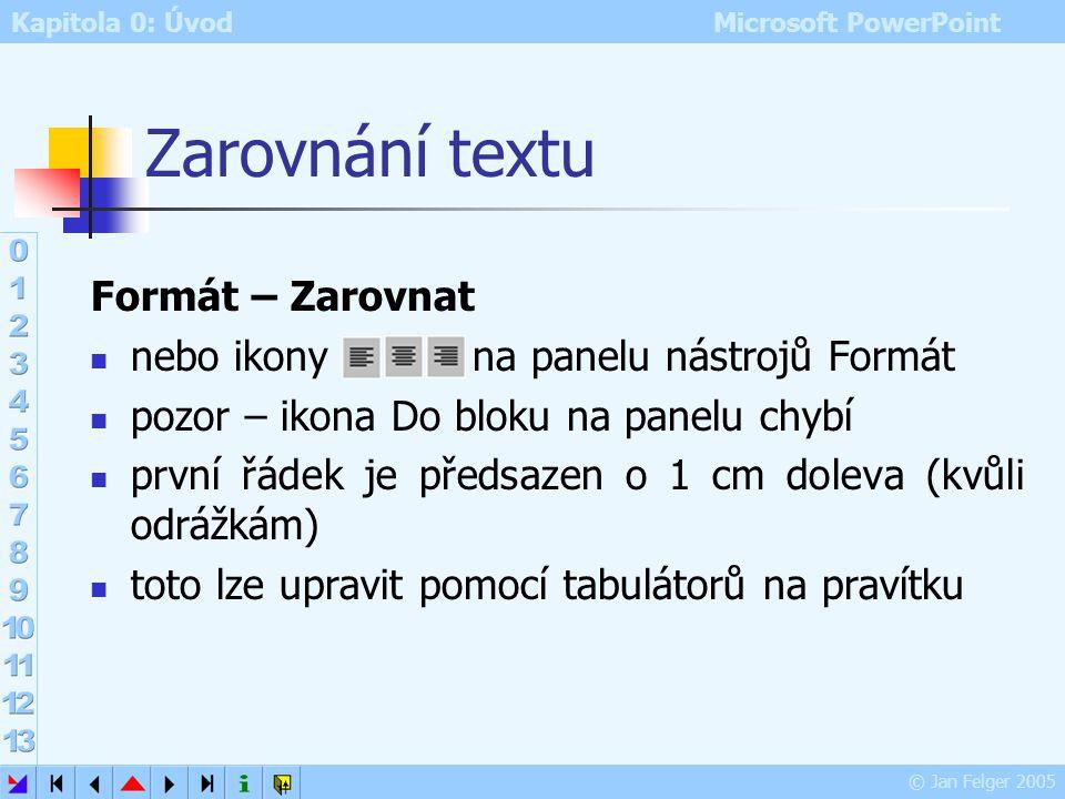 Zarovnání textu Formát – Zarovnat nebo ikony na panelu nástrojů Formát