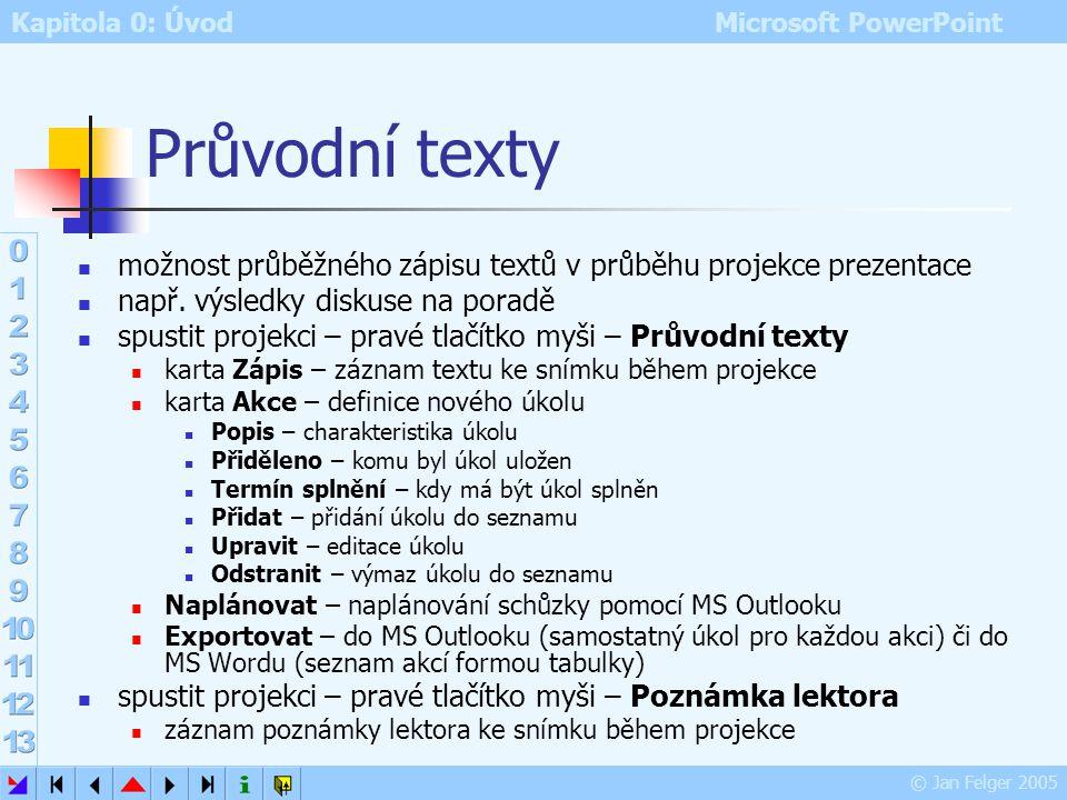 Průvodní texty možnost průběžného zápisu textů v průběhu projekce prezentace. např. výsledky diskuse na poradě.