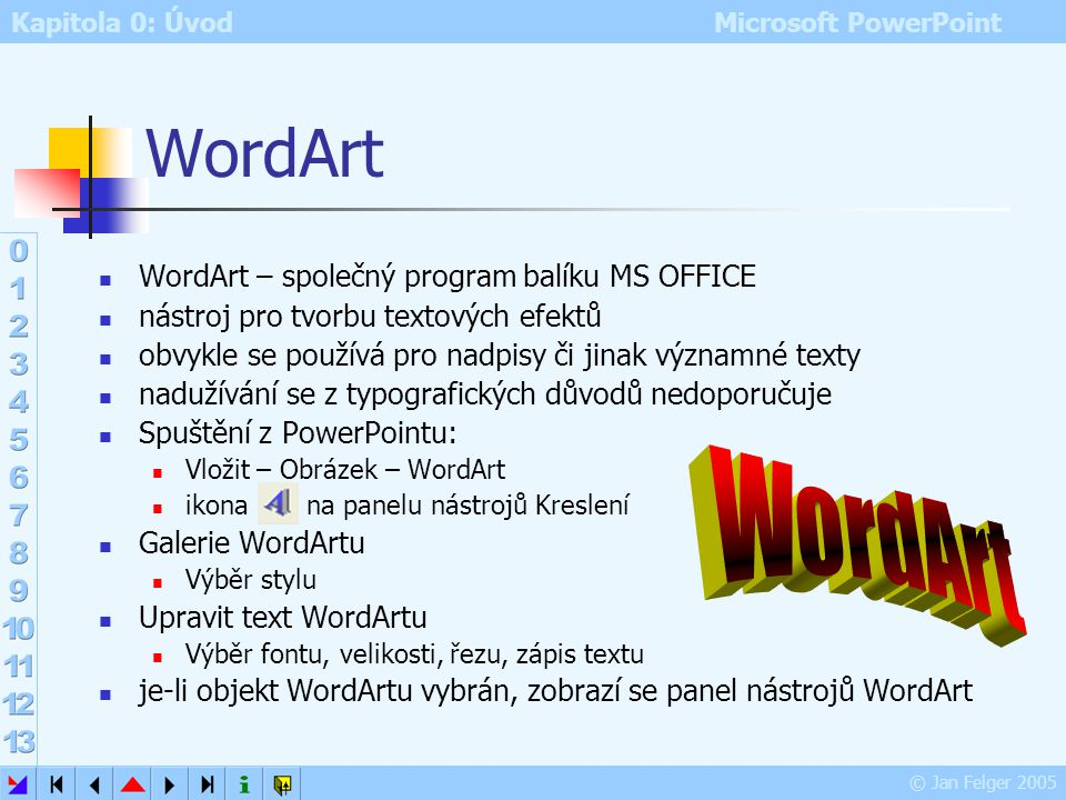 WordArt WordArt WordArt – společný program balíku MS OFFICE