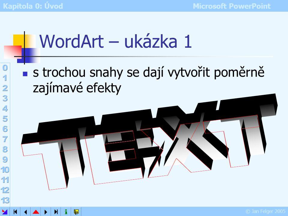 WordArt – ukázka 1 s trochou snahy se dají vytvořit poměrně zajímavé efekty TEXT