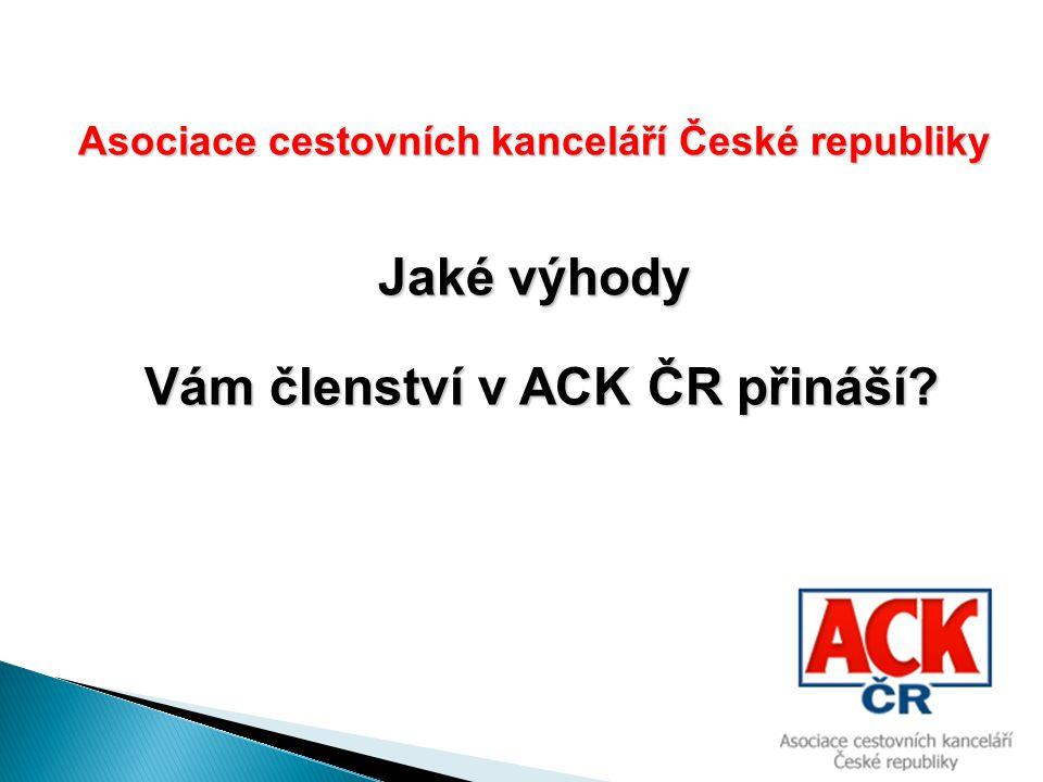 Asociace cestovních kanceláří České republiky Jaké výhody Vám členství v ACK ČR přináší