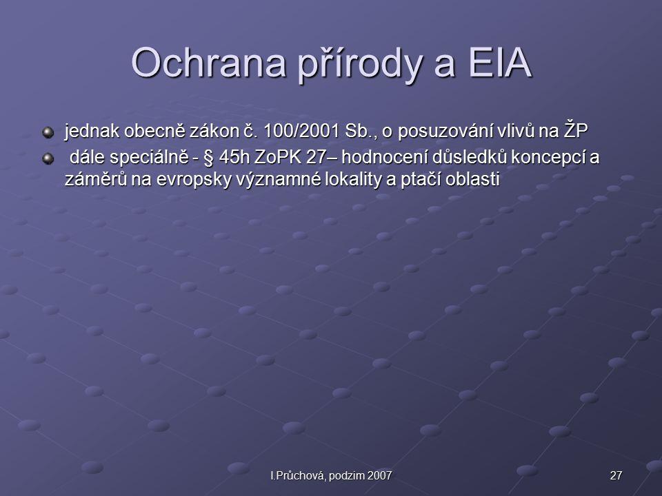 Ochrana přírody a EIA jednak obecně zákon č. 100/2001 Sb., o posuzování vlivů na ŽP.