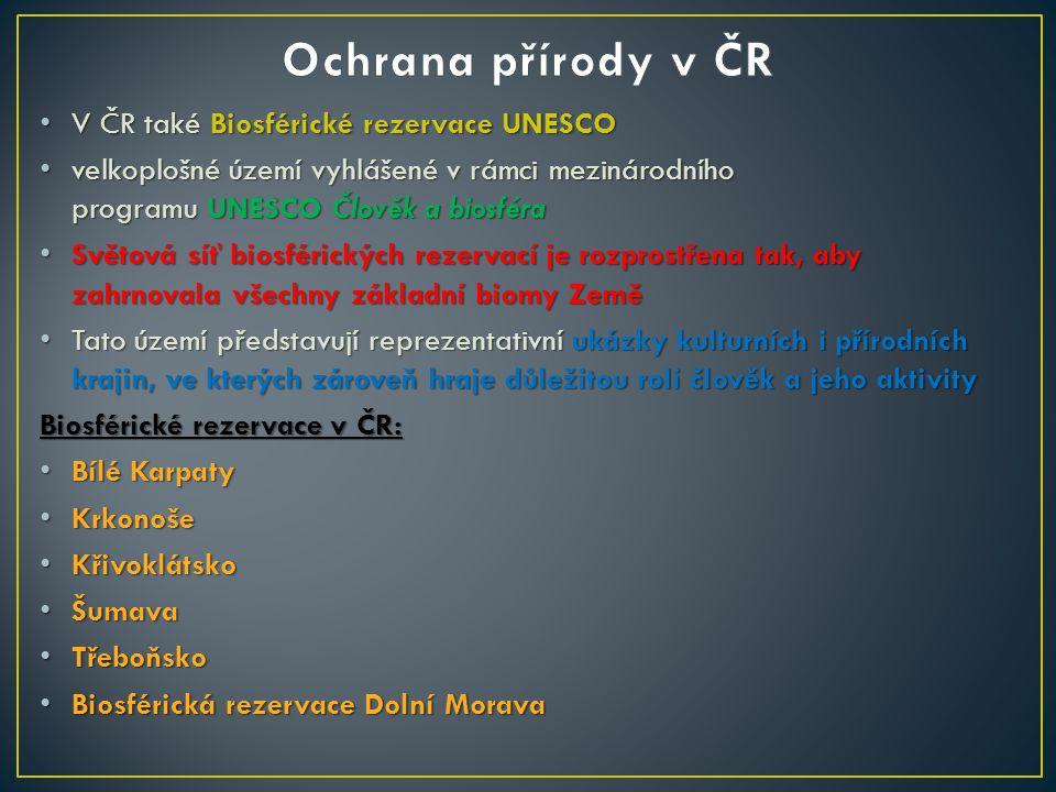 Ochrana přírody v ČR V ČR také Biosférické rezervace UNESCO