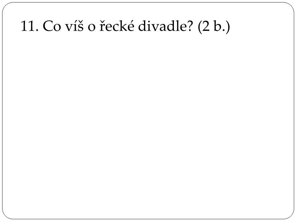11. Co víš o řecké divadle (2 b.)