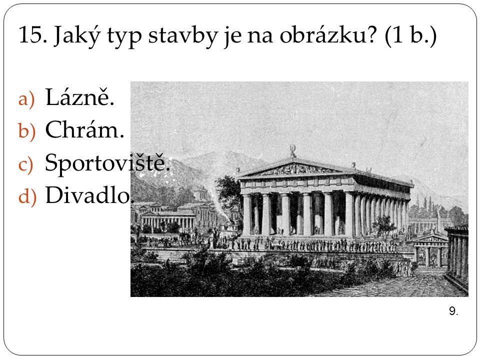 15. Jaký typ stavby je na obrázku (1 b.) Lázně. Chrám. Sportoviště.