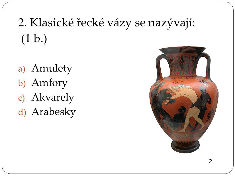 2. Klasické řecké vázy se nazývají: (1 b.)