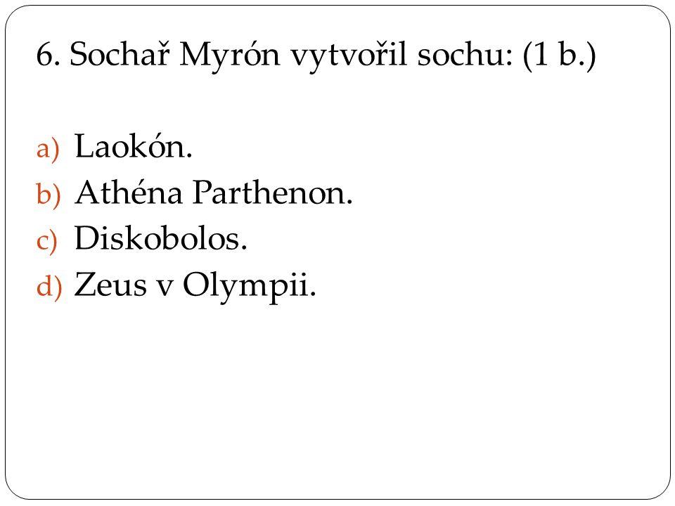 6. Sochař Myrón vytvořil sochu: (1 b.)