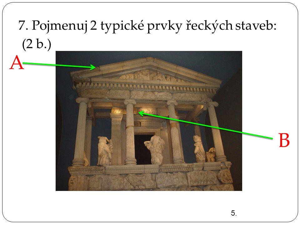 7. Pojmenuj 2 typické prvky řeckých staveb: (2 b.)